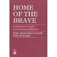 Home of The Brave: A Patriot's Guide to American History