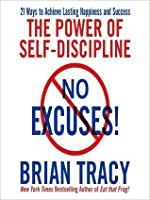 No Excuses! The Power of Self-Discipline; 21 Ways to Achieve Lasting Happiness and Success