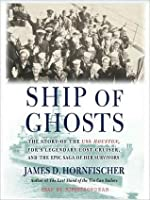 Ship of Ghosts: The Story of the USS Houston, FDR's Legendary Lost Cruiser, and the Epic Saga of of Her Survivors