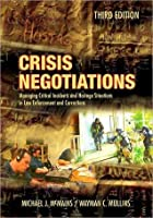 Crisis Negotiations: Managing Critial Incidents and Hostage Situations in Law Enforcement and Corrections