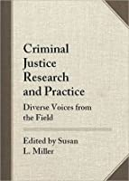Criminal Justice Research and Practice: Diverse Voices from the Field