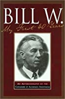 Bill W My First 40 Years: An Autobiography by the Co-founder of AA