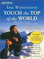Touch the Top of the World: A Blind Man's Journey to Climb Farther Than the Eye Can See; My Story
