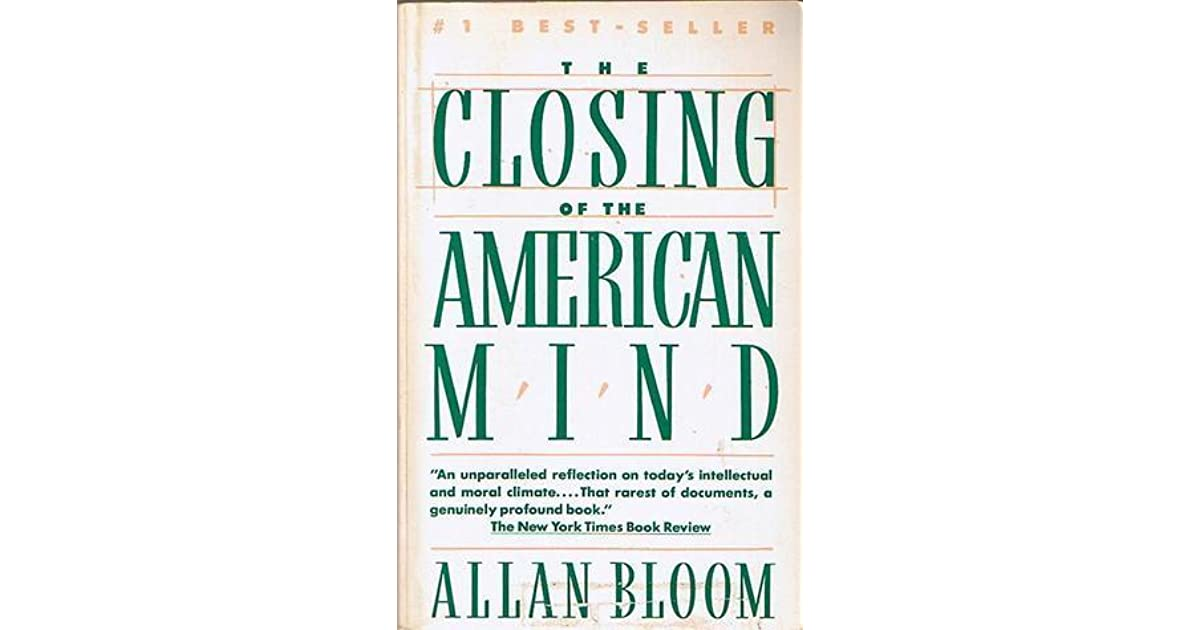 allan bloom the closing of the american mind essay Back to book summaries the closing of the american mind by allan bloom basic book summary: this book is a complete explanation expressing allan.