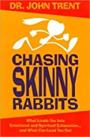 Chasing Skinny Rabbits (International Edition): What Leads You Into Emotional and Spiritual Exhaustion...and What Can Lead You Out