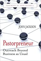 Pastorprenuer: Outreach Beyond Business as Usual