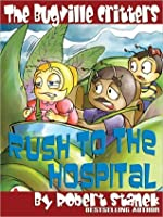 Rush to the Hospital. a Bugville Critters Picture Book!