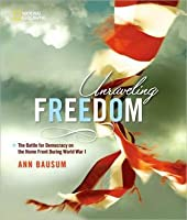 Unraveling Freedom: The Battle for Democracy on the Homefront During World War I