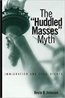 """The """"Huddled Masses"""" Myth: Immigration and Civil Rights"""
