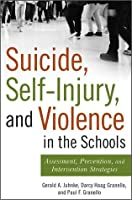 Suicide, Self-Injury, and Violence in the Schools: Assessment, Prevention, and Intervention Strategies