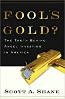 Fool's Gold?: The Truth Behind Angel Investing in America