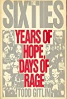 The Sixties Years of Hope Days of Rage