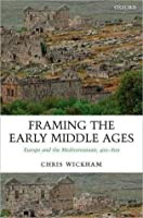 Framing the Early Middle Ages: Europe and the Mediterranean, 400-800