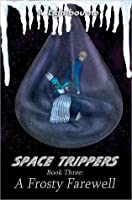 Space Trippers Book 3: A Frosty Farewell