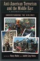 Anti-American Terrorism and the Middle East: A Documentary Reader