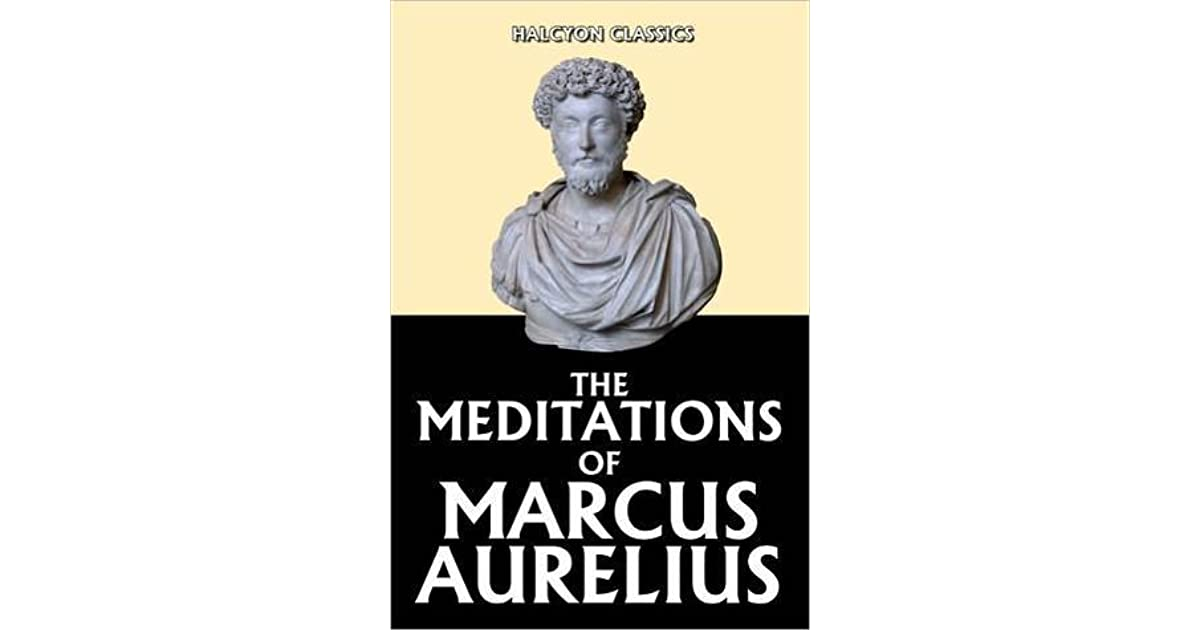The Meditations of Marcus Aurelius by Marcus Aurelius ...