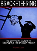 Bracketeering: A Layman's Guide to Picking the Madness in March