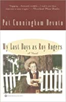 My Last Days as Roy Rogers My Last Days as Roy Rogers