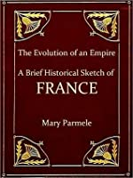 The Evolution of an Empire, A Brief Historical Sketch of Franch