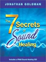 The 7 Secrets of Sound Healing [With CD]