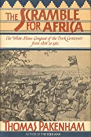 The Scramble for Africa: the White Man's Conquest of the Dark Continent from 1876 to 1912