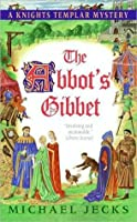 The Abbot's Gibbet: A Knights Templar Mystery