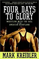 Four Days to Glory: Wrestling with the Soul of the American Heartland