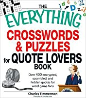 The Everything Crosswords and Puzzles for Quote Lovers Book: Over 400 encrypted, scrambled, and hidden quotes for word game fans