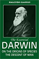 The Essential Darwin: On the Origins of Species/The Descent of Man