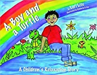 A Boy and a Turtle: A Children's Relaxation Story, helping young children increase creativity while lowering stress and anxiety levels