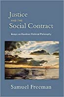 Justice and the Social Contract: Essays on Rawlsian Political Philosophy: Essays on Rawlsian Political Philosophy