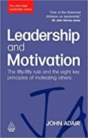 Leadership and Motivation: The Fifty-Fifty Rule and the Eight Key Principles of Motivating Others