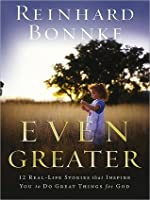 Even Greater Pb: 12 Real-Life Stories that Inspire You to Do Greater Things for God