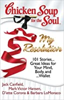 Chicken Soup for the Soul: My Resolution: 101 Stories… Great Ideas for Your Mind, Body, and… Wallet