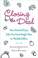 Closing the Deal: Two Married Guys Reveal the Dirty Truth to Getting Your Man to Commit