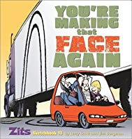 You're Making That Face Again: Zits Sketchbook No. 13