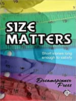 Size Matters: Short Stories Long Enough to Satisfy [A Dreamspinner Press Anthology of Erotic Novellas]