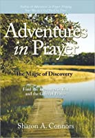 Adventures in Prayer: the Magic of Discovery: Find the Treasures in You and the Gifts of Prayer