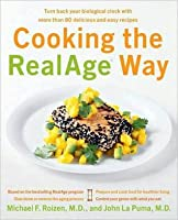 Cooking the RealAge (R) Way: Turn back your biological clock with more than 80 delicious and easy recipes