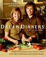 Dream Dinners tm: Turn Dinnertime into Family Time with 100 Assemble-and-Freeze Meals