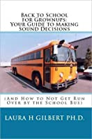Back to School for Grownups: Your Guide to Making Sound Decisions (And How to Not Get Run Over By The School Bus)