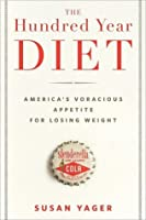 The Hundred Year Diet: America's Voracious Appetite for Losing Weight