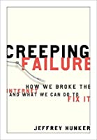 Creeping Failure: How We Broke the Internet and What We Can Do to Fix It