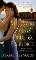 The Man Who Loved Pride & Prejudice: A Modern Love Story with a Jane Austen Twist (The Woods Hole Quartet #1)