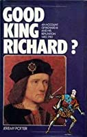 Good King Richard?: An Account of Richard III and His Reputation, 1483-1983