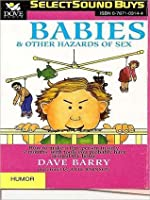 Babies & Other Hazards of Sex: How to Make a Tiny Person in Only 9 Months, with Tools You Probably Have Around the Home