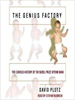 The Genius Factory: The Curious History of the Nobel Prize Sperm Bank