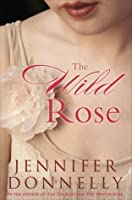 The Wild Rose (The Tea Rose, #3)