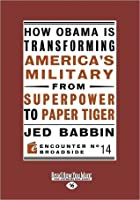 How Obama Is Transforming America's Military from Superpower to Paper Tiger (Large Print 16pt)