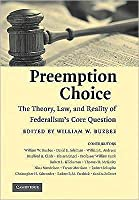 Preemption Choice: The Theory, Law, and Reality of Federalism's Core Question